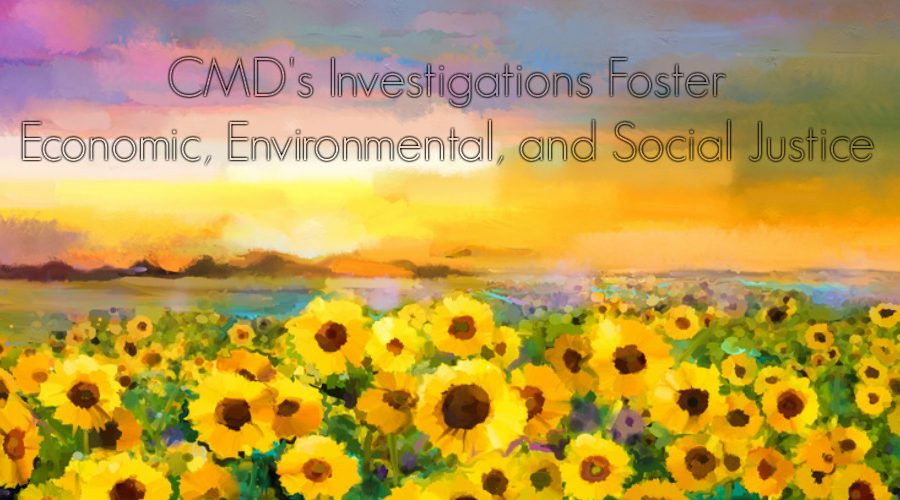CMD's Investigations Foster Economic, Environmental, and Social Justice